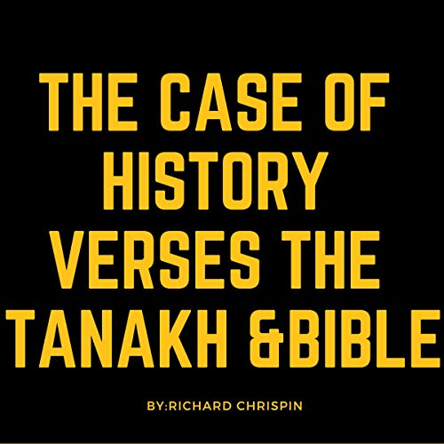 The Case of History VS the Tanakh and the Bible cover art