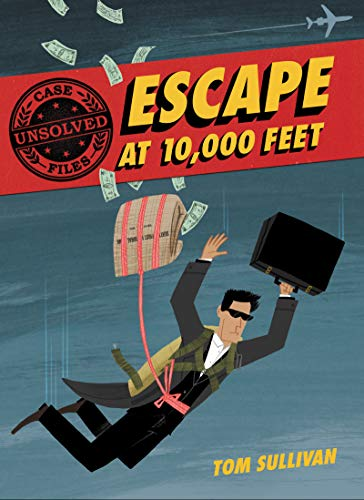 Compare Textbook Prices for Unsolved Case Files: Escape at 10,000 Feet: D.B. Cooper and the Missing Money Unsolved Case Files, 1  ISBN 9780062991522 by Sullivan, Tom,Sullivan, Tom