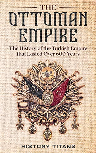 The Ottoman Empire: The History of …