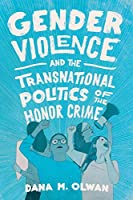 Gender Violence and the Transnational Politics of the Honor Crime