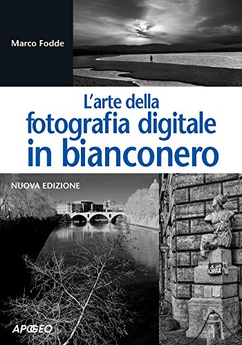 L'arte della fotografia digitale in bianconero: nuova edizione (Fotografia e video Vol. 3)