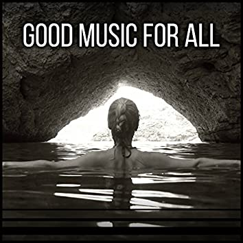 Good Music for All - Fantastic Melody, Quiet Moments, Silence and Tranquility, Calm Sounds