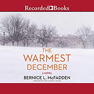 The Warmest December                   By:                                                                                                                                 Bernice L. McFadden                               Narrated by:                                                                                                                                 Myra Lucretia Taylor                      Length: 8 hrs and 5 mins     24 ratings     Overall 4.5