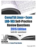 CompTIA Linux+ Exam LX0-103 Self-Practice Review Questions: 2015 Edition (with 80+ questions)