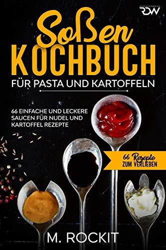 Soßen Kochbuch, Für Pasta und Kartoffeln.: 66 Einfache und Leckere Saucen für Nudel und Kartoffel Rezepte. (66 Rezepte Zum Verlieben)