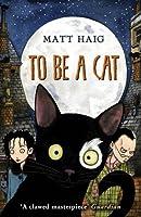To Be A Cat by Matt (england) Haig(1905-07-04)