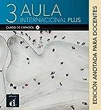 AULA INTERNACIONAL PLUS 3 EDICION ANOTADA PARA DOCENTES