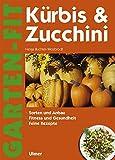 Kürbis & Zucchini: Sorten und Anbau, Fitness und Gesundheit, Feine Rezepte (Garten-Fit)