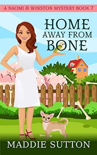 Home Away From Bone: A Naomi & Winston Mystery (Naomi & Winston Mysteries Book 7) by [Maddie Sutton]