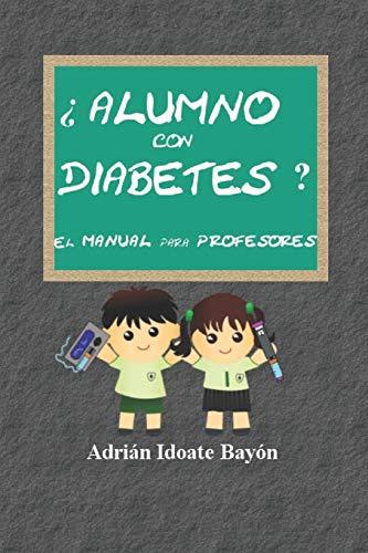 ¿Alumno con diabetes? El manual para profesores: Conoce, ayuda y comprende a tu alumno con diabetes