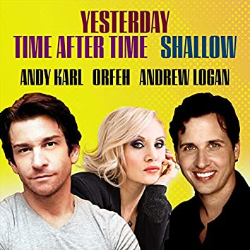 Yesterday / Time After Time / Shallow