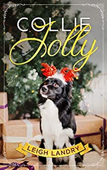 Collie Jolly: A sweet holiday romance by [Leigh Landry]