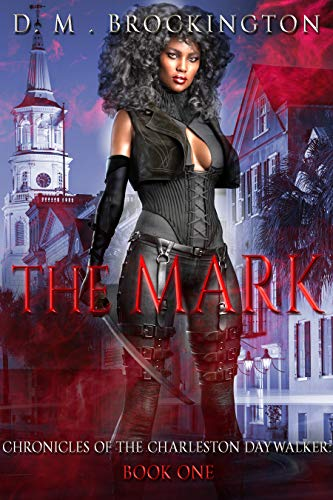 The Mark: Chronicles of the Charleston Daywalker by [D. M. Brockington]
