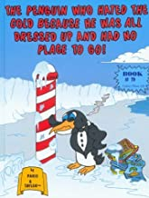 The Penguin Who Hated The Cold Because He Was All Dressed Up And Had No Place To Go! by Taylor, Paris (May 20, 1999) Hardcover
