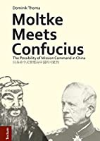 Moltke Meets Confucius: The Possibility of Mission Command in China