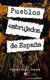 Pueblos embrujados de España: Misterios, fenómenos paranormales y crímenes rituales