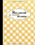Mon Carnet de Recettes de Cuisine: Carnet de recettes à compléter | 60 fiches-recettes | 1 recette sur 2 pages en vis à vis | vichy jaune