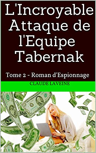 Couverture du livre L'Incroyable Attaque de l'Equipe Tabernak: Tome 2 - Roman d'Espionnage