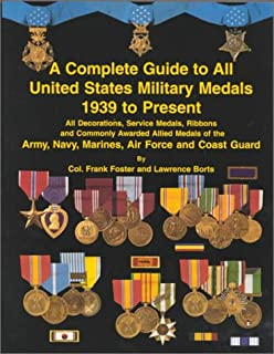 The Complete Guide to All United States Military Medals 1939 to Present
