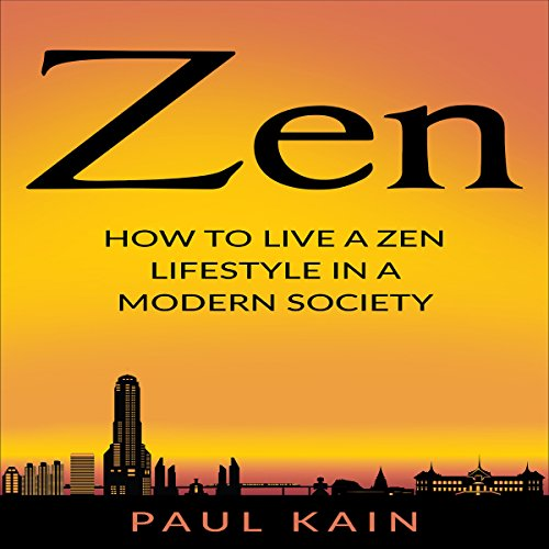 Zen: How to Live a Zen Lifestyle in a Modern Society audiobook cover art