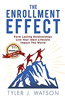 The Enrollment Effect: Form Lasting Relationships, Live Your Ideal Lifestyle, Impact the World by [Tyler Watson]