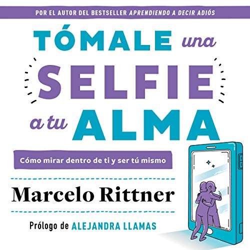 Tómale una selfie a tu alma [Take a Selfie to Your Soul] audiobook cover art