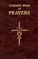 Catholic Book of Prayers: Popular Catholic Prayers Arranged for Everyday Use