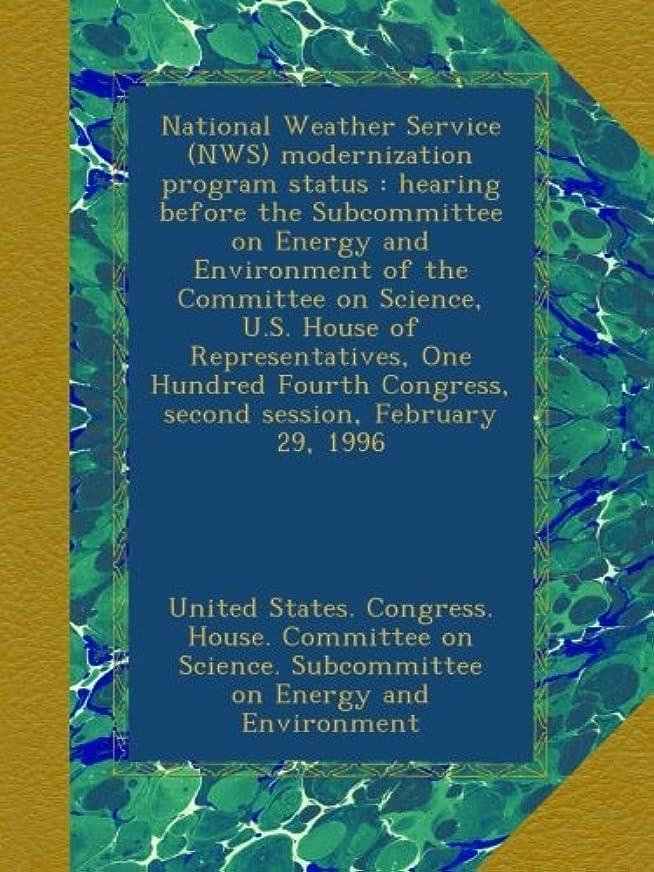 外科医透過性獣National Weather Service (NWS) modernization program status : hearing before the Subcommittee on Energy and Environment of the Committee on Science, U.S. House of Representatives, One Hundred Fourth Congress, second session, February 29, 1996