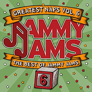 Greatest Naps, Vol. 6: The Best of Jammy Jams