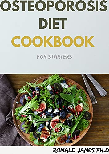 OSTEOPOROSIS DIET COOKBOOK For Starters : Amazing Guide to Prevent and Reverse Bone Loss Using Natural Remedies, Diet and Exercise Including 50+Fresh Recipes (English Edition)