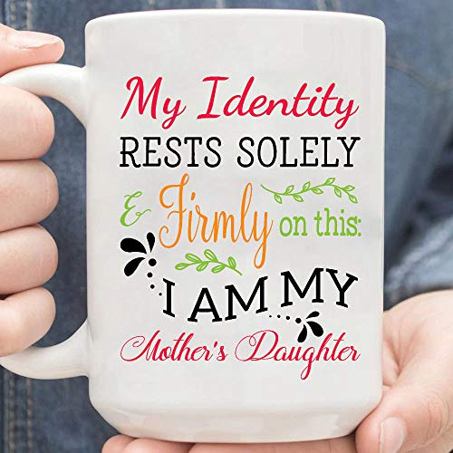 My Identity Rests Solely and Firmly On This I Am My Mothers Daughter Taza