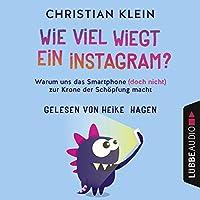 Wie viel wiegt ein Instagram? Hörbuch