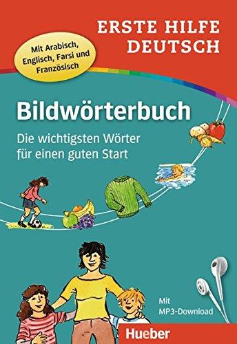 Erste Hilfe Deutsch Bildwörterbuch: Die wichtigsten Wörter für einen guten Start / Buch mit kostenlosem MP3-Download