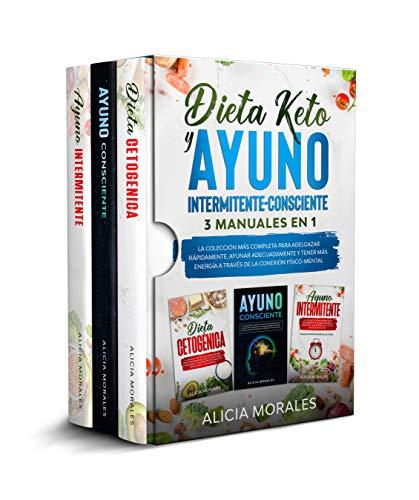 Dieta Keto Y Ayuno Intermitente-Consciente: 3 MANUALES EN 1 - La Colección más Completa para Adelgazar Rápidamente, Ayunar Adecuadamente Y Tener más Energía a través de la Conexión Físico-Mental