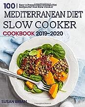Mediterranean Diet Slow Cooker Cookbook 2019-2020: 100 Easy to Prepare Mediterranean Diet Recipes For Your Slow Cooker