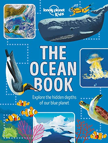 The Ocean Book: Explore the Hidden Depth of Our Blue Planet (Lonely Planet Kids)