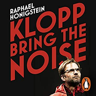 Klopp: Bring the Noise                   By:                                                                                                                                 Raphael Honigstein                               Narrated by:                                                                                                                                 Adam James                      Length: 8 hrs and 18 mins     17 ratings     Overall 4.6