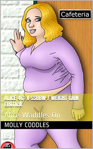 Alice 46: A SSBBW / Weight Gain erotica: Alice Waddles On (Alice Saga) (English Edition)