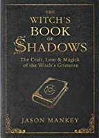 The Witch's Book of Shadows: The Craft, Lore & Magick of the Witch's Grimoire (The Witch's Tools)