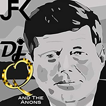 Jfk DJ Q and the Anons