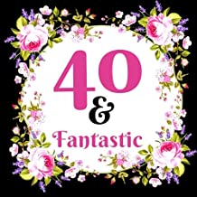 40 & Fantastic: Guest Book. Free Layout Message Book For Family and Friends To Write in, Men, Women, Boys & Girls / Party, Home / Use Spaces For ... size (Birthday Guest Books 2) (Volume 5)