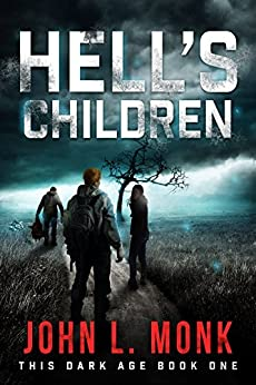 Hell's Children: A Post-Apocalyptic Survival Thriller (This Dark Age Book 1) by [John L. Monk]