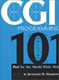 Cgi Programming 101: Perl for the WWW by Jacqueline D. Hamilton (2001-09-24)