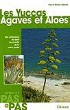 Les Yuccas Agaves et Aloès - Une ambiance de bout du monde dans votre jardin
