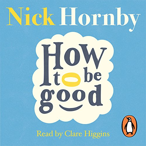 How to Be Good                   By:                                                                                                                                 Nick Hornby                               Narrated by:                                                                                                                                 Clare Higgins                      Length: 8 hrs and 42 mins     4 ratings     Overall 3.5