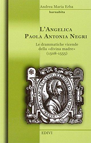 L'angelica Paola Antonia Negri. Le drammatiche vicende della «divina madre» (1508-1555)