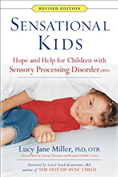 Sensational Kids Revised Edition: Hope and Help for Children with Sensory Processing Disorder (SPD) by [Lucy Jane Miller Ph.D OTR]