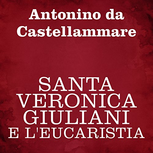Santa Veronica Giuliani e l'Eucaristia | Antonino da Castellammare