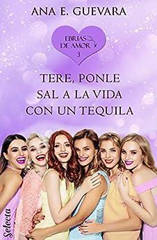 Tere... ¡Ponle sal a la vida con un tequila! (Ebrias de amor 3) PDF EPUB Gratis descargar completo