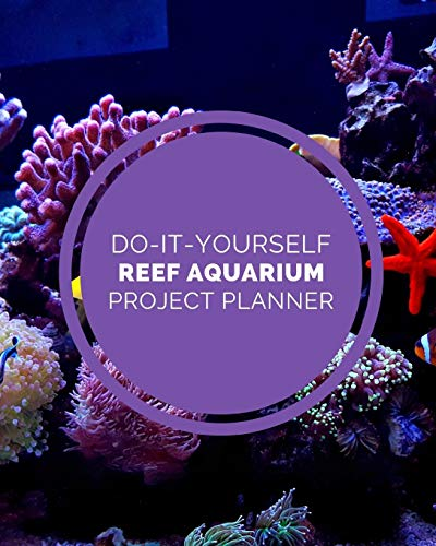 Do It Yourself Reef Aquarium Project Planner: DIY Projects Crafts | Do It Yourself Projects | Steps To Take | Keep Track of Current Project | Knitting ... | Cats and Dog Crafts | Gift Under 10